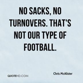 No sacks, no turnovers. That's not our type of football.