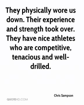 Chris Sampson - They physically wore us down. Their experience and strength took over. They have nice athletes who are competitive, tenacious and well-drilled.