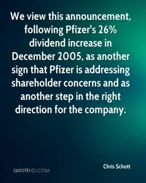 Chris Schott - We view this announcement, following Pfizer's 26% dividend increase in December 2005, as another sign that Pfizer is addressing shareholder concerns and as another step in the right direction for the company.
