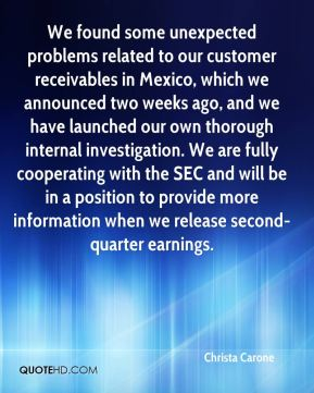 Christa Carone - We found some unexpected problems related to our customer receivables in Mexico, which we announced two weeks ago, and we have launched our own thorough internal investigation. We are fully cooperating with the SEC and will be in a position to provide more information when we release second-quarter earnings.