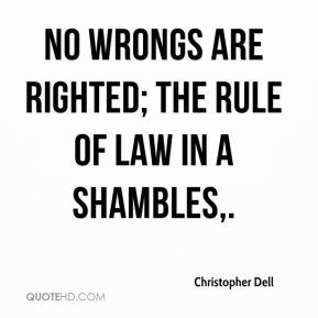 Christopher Dell - No wrongs are righted; the rule of law in a shambles.