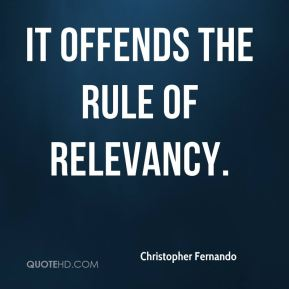 Christopher Fernando - It offends the rule of relevancy.