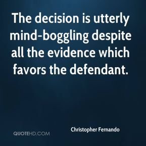 Christopher Fernando - The decision is utterly mind-boggling despite all the evidence which favors the defendant.