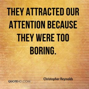 Christopher Reynolds - They attracted our attention because they were too boring.