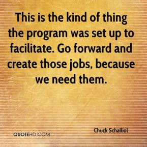 Chuck Schalliol - This is the kind of thing the program was set up to facilitate. Go forward and create those jobs, because we need them.