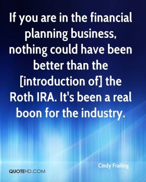 Cindy Frailing - If you are in the financial planning business, nothing could have been better than the [introduction of] the Roth IRA. It's been a real boon for the industry.