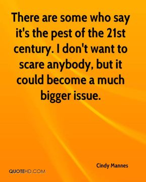 Cindy Mannes - There are some who say it's the pest of the 21st century. I don't want to scare anybody, but it could become a much bigger issue.