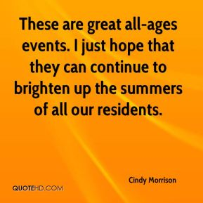 Cindy Morrison - These are great all-ages events. I just hope that they can continue to brighten up the summers of all our residents.