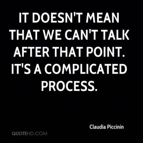 Claudia Piccinin - It doesn't mean that we can't talk after that point. It's a complicated process.
