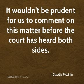 Claudia Piccinin - It wouldn't be prudent for us to comment on this matter before the court has heard both sides.