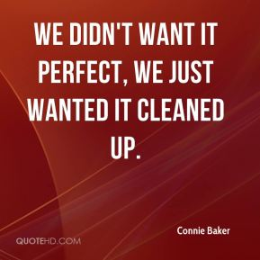 Connie Baker - We didn't want it perfect, we just wanted it cleaned up.