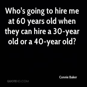 Connie Baker - Who's going to hire me at 60 years old when they can hire a 30-year old or a 40-year old?