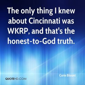 Corie Blount - The only thing I knew about Cincinnati was WKRP, and that's the honest-to-God truth.