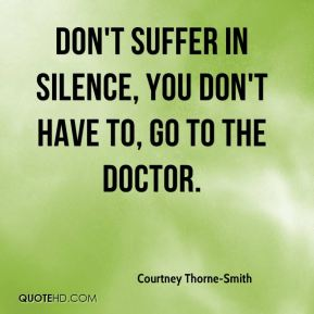 Courtney Thorne-Smith - Don't suffer in silence, you don't have to, go to the doctor.