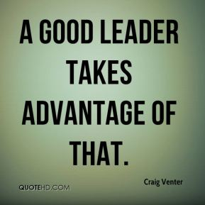 Craig Venter - A good leader takes advantage of that.