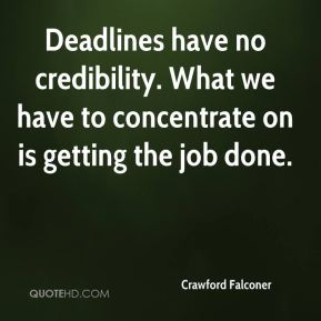 Crawford Falconer - Deadlines have no credibility. What we have to concentrate on is getting the job done.