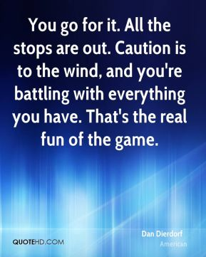 Dan Dierdorf - You go for it. All the stops are out. Caution is to the wind, and you're battling with everything you have. That's the real fun of the game.