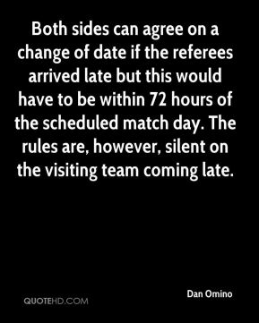 Dan Omino - Both sides can agree on a change of date if the referees arrived late but this would have to be within 72 hours of the scheduled match day. The rules are, however, silent on the visiting team coming late.