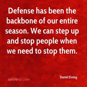 Defense has been the backbone of our entire season. We can step up and stop people when we need to stop them.