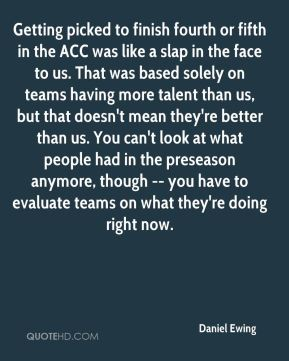 Getting picked to finish fourth or fifth in the ACC was like a slap in the face to us. That was based solely on teams having more talent than us, but that doesn't mean they're better than us. You can't look at what people had in the preseason anymore, though -- you have to evaluate teams on what they're doing right now.