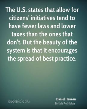 Daniel Hannan - The U.S. states that allow for citizens' initiatives tend to have fewer laws and lower taxes than the ones that don't. But the beauty of the system is that it encourages the spread of best practice.
