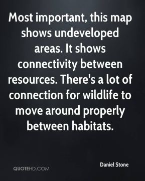 Most important, this map shows undeveloped areas. It shows connectivity between resources. There's a lot of connection for wildlife to move around properly between habitats.