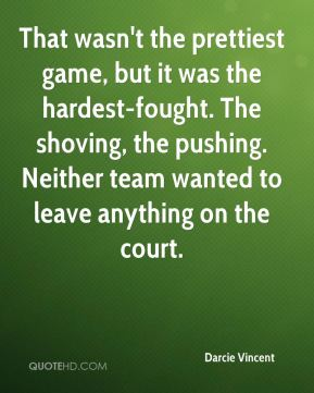 Darcie Vincent - That wasn't the prettiest game, but it was the hardest-fought. The shoving, the pushing. Neither team wanted to leave anything on the court.