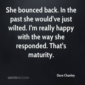 Dave Chanley - She bounced back. In the past she would've just wilted. I'm really happy with the way she responded. That's maturity.