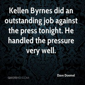 Dave Doemel - Kellen Byrnes did an outstanding job against the press tonight. He handled the pressure very well.