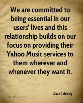 Dave Goldberg - We are committed to being essential in our users' lives and this relationship builds on our focus on providing their Yahoo Music services to them wherever and whenever they want it.