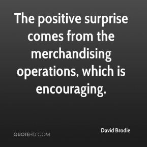 David Brodie - The positive surprise comes from the merchandising operations, which is encouraging.