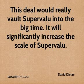 This deal would really vault Supervalu into the big time. It will significantly increase the scale of Supervalu.