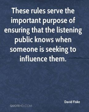 David Fiske - These rules serve the important purpose of ensuring that the listening public knows when someone is seeking to influence them.