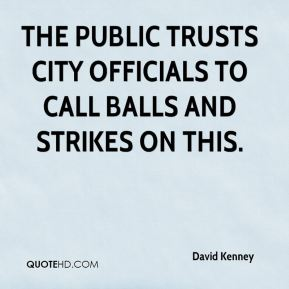 David Kenney - The public trusts city officials to call balls and strikes on this.