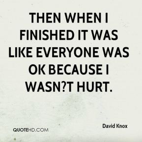 David Knox - Then when I finished it was like everyone was OK because I wasn?t hurt.