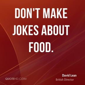 Don't make jokes about food.