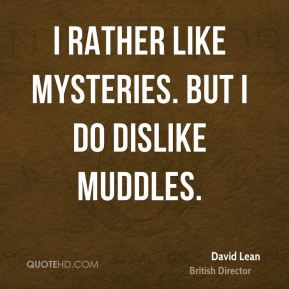 I rather like mysteries. But I do dislike muddles.