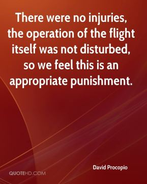 David Procopio - There were no injuries, the operation of the flight itself was not disturbed, so we feel this is an appropriate punishment.