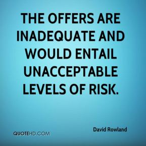 David Rowland - The offers are inadequate and would entail unacceptable levels of risk.