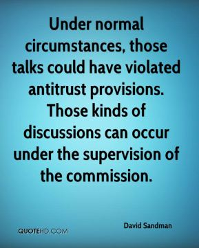 David Sandman - Under normal circumstances, those talks could have violated antitrust provisions. Those kinds of discussions can occur under the supervision of the commission.