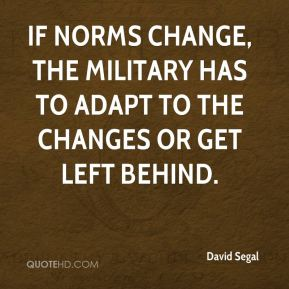 David Segal - If norms change, the military has to adapt to the changes or get left behind.