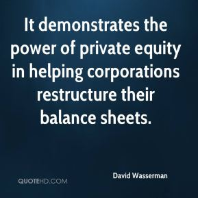 David Wasserman - It demonstrates the power of private equity in helping corporations restructure their balance sheets.