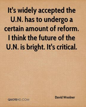 David Woolner - It's widely accepted the U.N. has to undergo a certain amount of reform. I think the future of the U.N. is bright. It's critical.