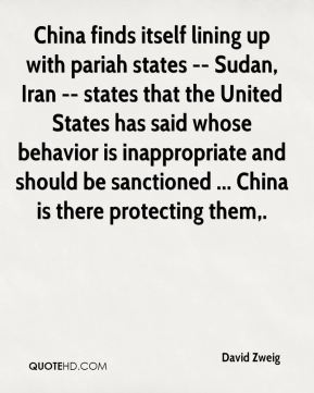 David Zweig - China finds itself lining up with pariah states -- Sudan, Iran -- states that the United States has said whose behavior is inappropriate and should be sanctioned ... China is there protecting them.