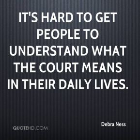 Debra Ness - It's hard to get people to understand what the court means in their daily lives.