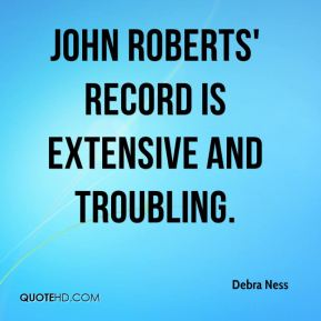 Debra Ness - John Roberts' record is extensive and troubling.