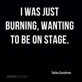 Delta Goodrem - I was just burning, wanting to be on stage.