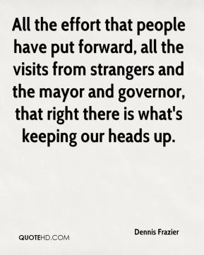 Dennis Frazier - All the effort that people have put forward, all the visits from strangers and the mayor and governor, that right there is what's keeping our heads up.