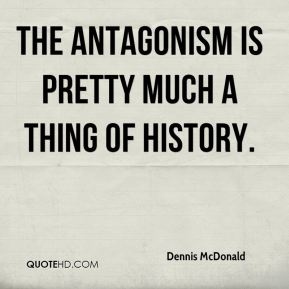Dennis McDonald - The antagonism is pretty much a thing of history.
