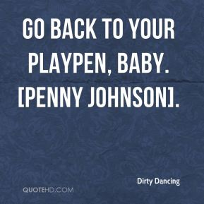 Go back to your playpen, baby. [Penny Johnson].